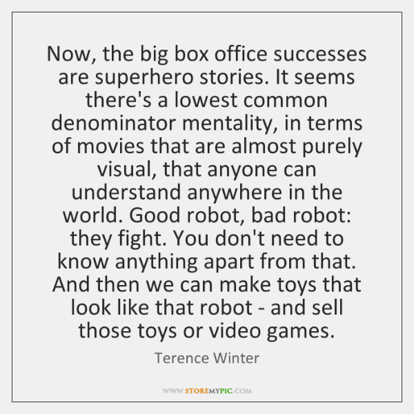 Now, the big box office successes are superhero stories. It seems there's ...