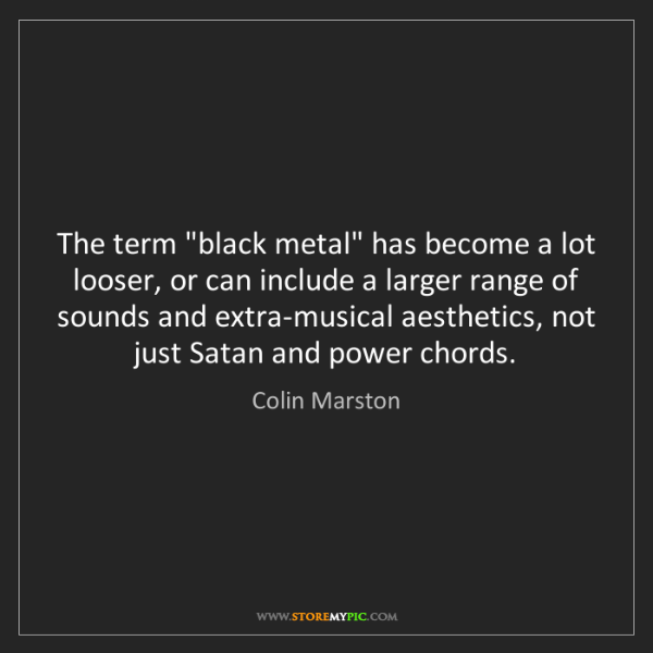 "Colin Marston: The term ""black metal"" has become a lot looser, or can..."