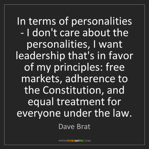 Dave Brat: In terms of personalities - I don't care about the personalities,...