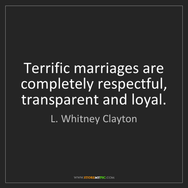 L. Whitney Clayton: Terrific marriages are completely respectful, transparent...
