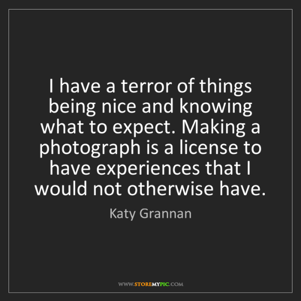 Katy Grannan: I have a terror of things being nice and knowing what...