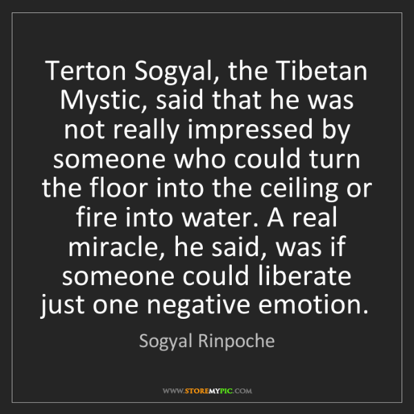 Sogyal Rinpoche: Terton Sogyal, the Tibetan Mystic, said that he was not...