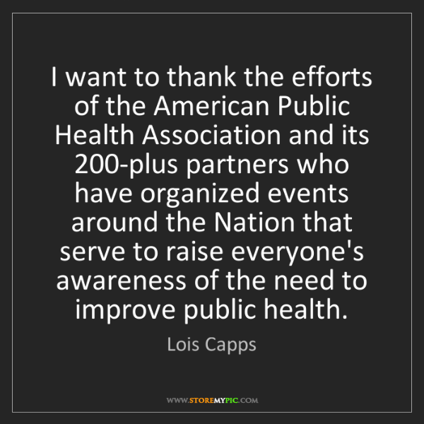 Lois Capps: I want to thank the efforts of the American Public Health...
