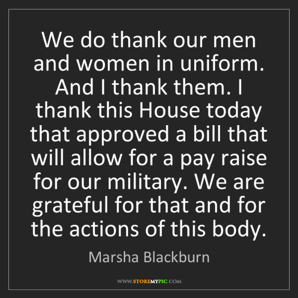 Marsha Blackburn: We do thank our men and women in uniform. And I thank...