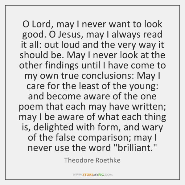 O Lord, may I never want to look good. O Jesus, may ...
