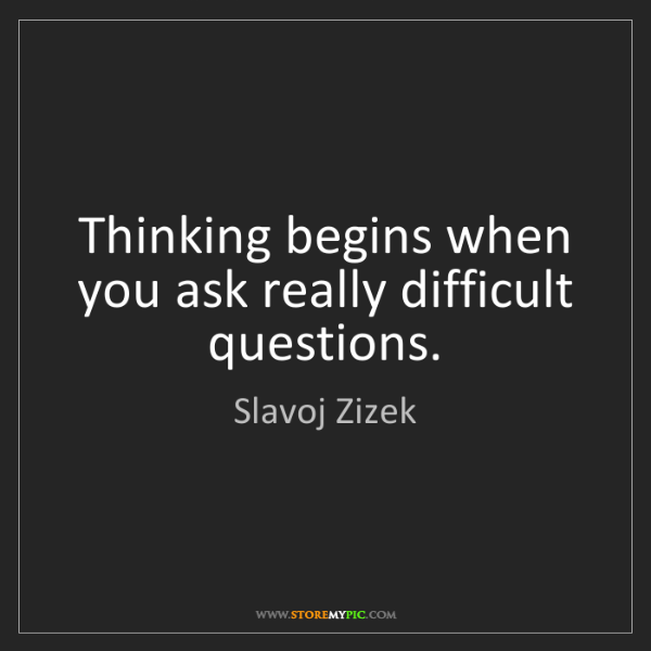 Slavoj Žižek - Page 2 Thinking-begins-ask-difficult-questions-quote-on-storemypic-f2956