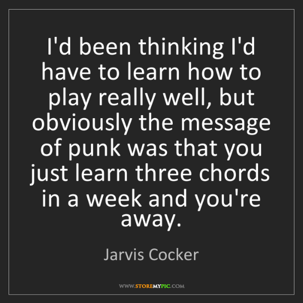 Jarvis Cocker: I'd been thinking I'd have to learn how to play really...