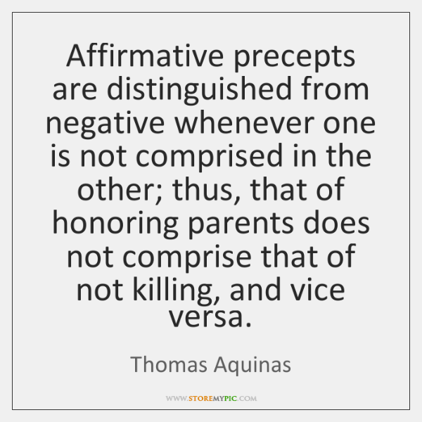Affirmative precepts are distinguished from negative whenever one is not comprised in ...