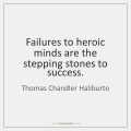thomas-chandler-haliburto-failures-to-heroic-minds-are-the-stepping-quote-on-storemypic-a0f11