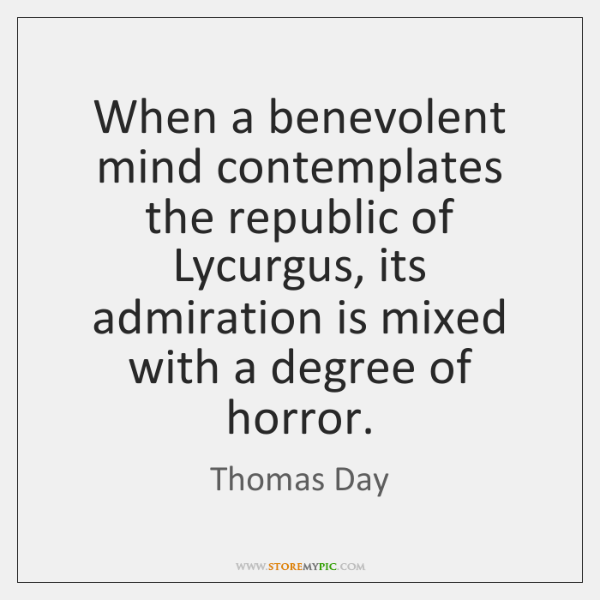 When a benevolent mind contemplates the republic of Lycurgus, its admiration is ...