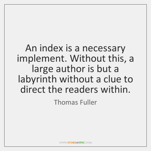 An index is a necessary implement. Without this, a large author is ...