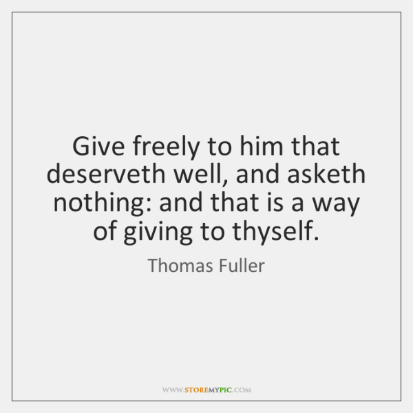 Give freely to him that deserveth well, and asketh nothing: and that ...