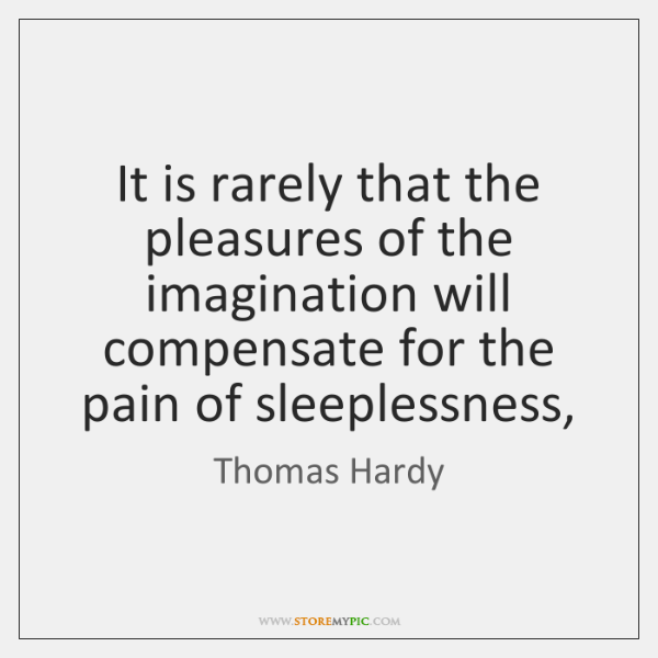 It is rarely that the pleasures of the imagination will compensate for ...