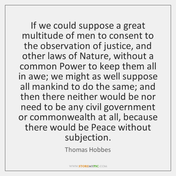 If we could suppose a great multitude of men to consent to ...