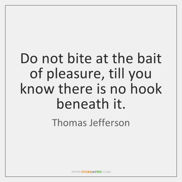 Do not bite at the bait of pleasure, till you know there ...