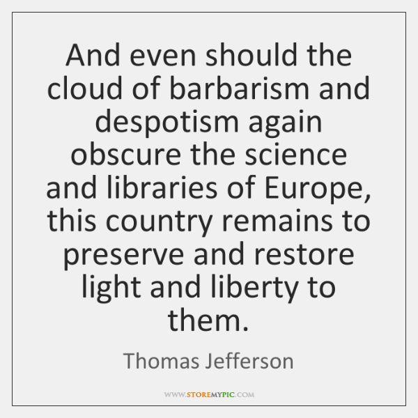 And even should the cloud of barbarism and despotism again obscure the ...