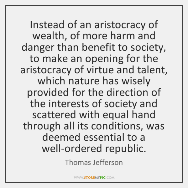 Instead of an aristocracy of wealth, of more harm and danger than ...