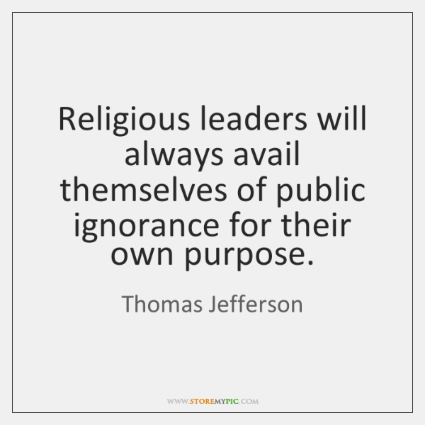 Religious leaders will always avail themselves of public ignorance for their own ...