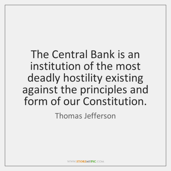 The Central Bank is an institution of the most deadly hostility existing ...