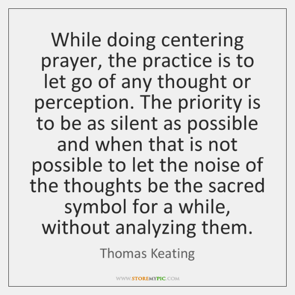While doing centering prayer, the practice is to let go of any ...