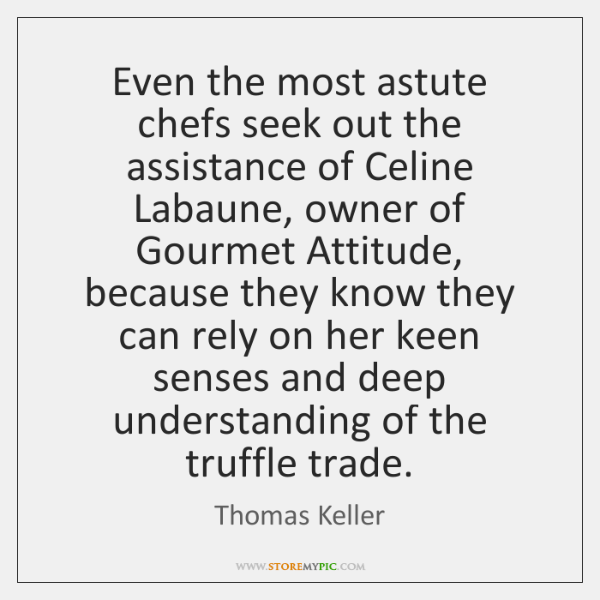 Even the most astute chefs seek out the assistance of Celine Labaune, ...