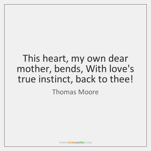 This heart, my own dear mother, bends, With love's true instinct, back ...