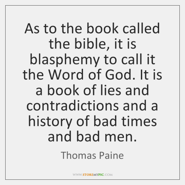 As to the book called the bible, it is blasphemy to call ...