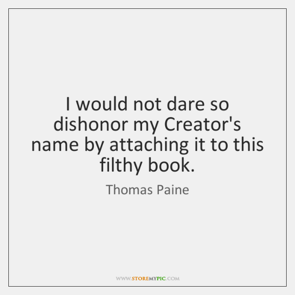 I would not dare so dishonor my Creator's name by attaching it ...