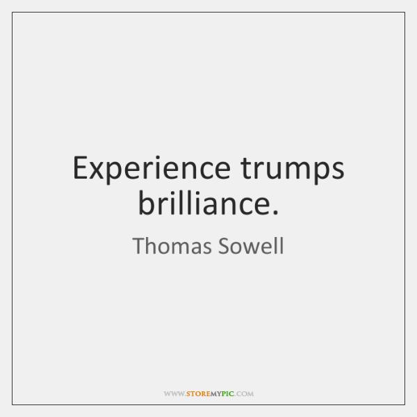 Experience trumps brilliance.