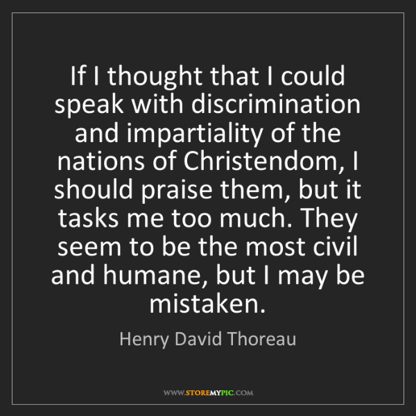 Henry David Thoreau: If I thought that I could speak with discrimination and...