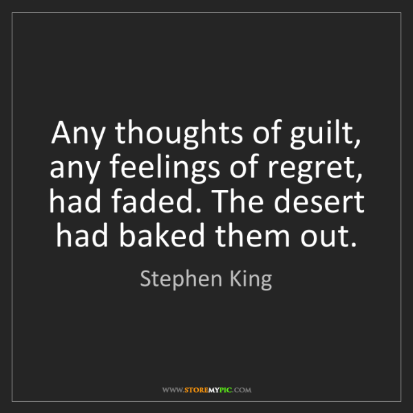 Stephen King: Any thoughts of guilt, any feelings of regret, had faded....