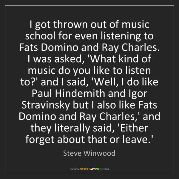 Steve Winwood: I got thrown out of music school for even listening to...