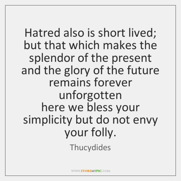 Hatred also is short lived; but that which makes the splendor of ...
