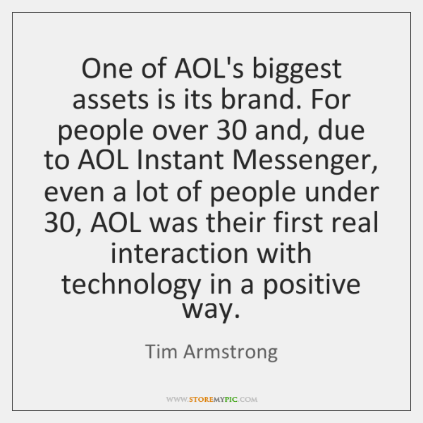 One of AOL's biggest assets is its brand. For people over 30 and, ...