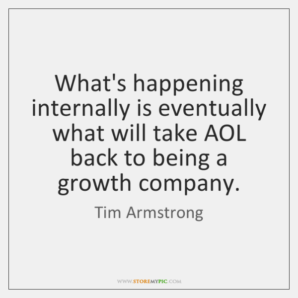 What's happening internally is eventually what will take AOL back to being ...