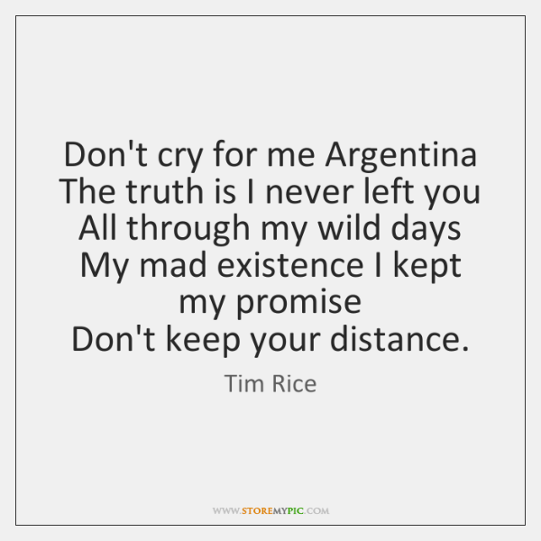 Don't cry for me Argentina   The truth is I never left you   ...