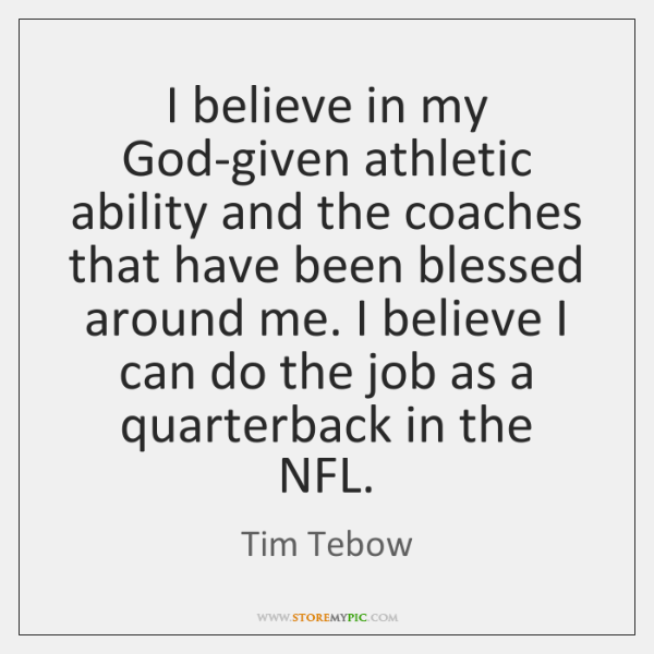 I believe in my God-given athletic ability and the coaches that have ...