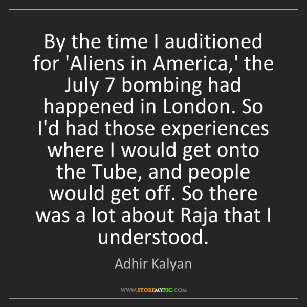 Adhir Kalyan: By the time I auditioned for 'Aliens in America,' the...