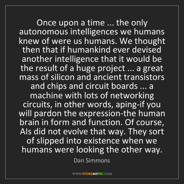 Dan Simmons: Once upon a time ... the only autonomous intelligences...