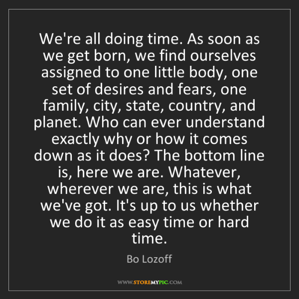 Bo Lozoff: We're all doing time. As soon as we get born, we find...