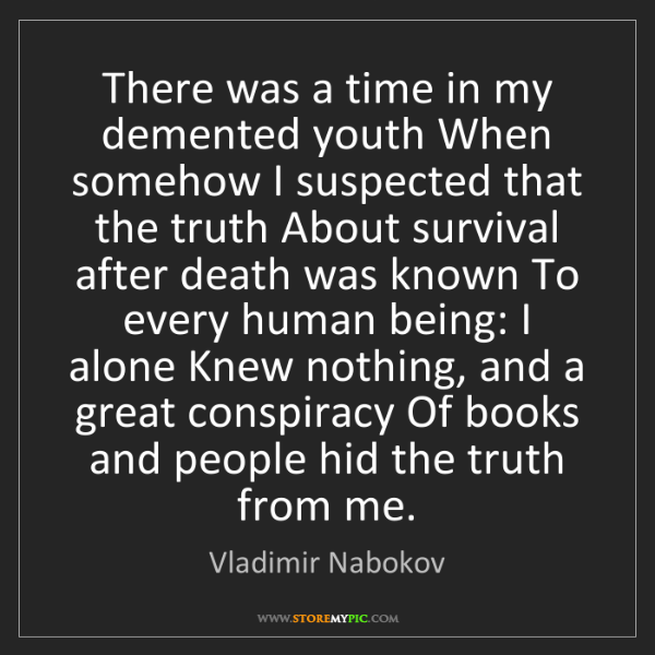 Vladimir Nabokov: There was a time in my demented youth When somehow I...