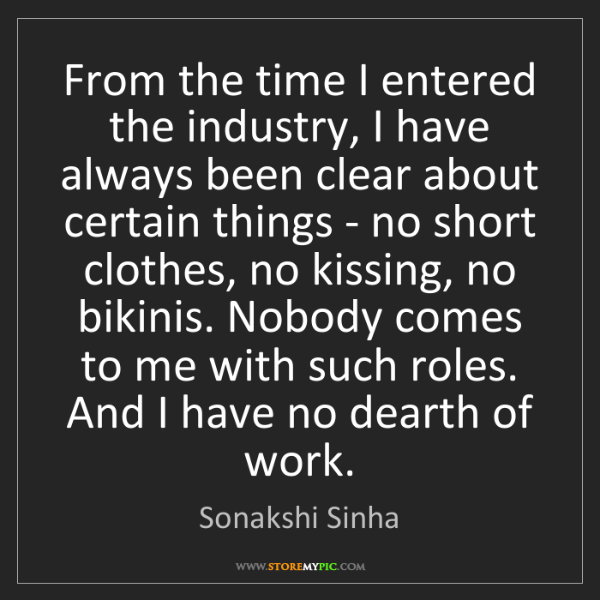 Sonakshi Sinha: From the time I entered the industry, I have always been...