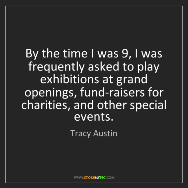 Tracy Austin: By the time I was 9, I was frequently asked to play exhibitions...