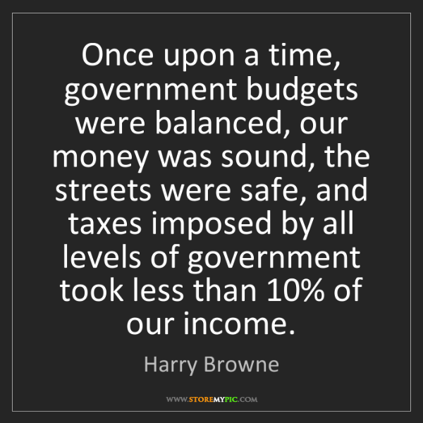 Harry Browne: Once upon a time, government budgets were balanced, our...