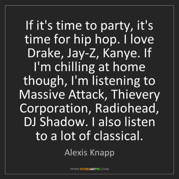 Alexis Knapp: If it's time to party, it's time for hip hop. I love...