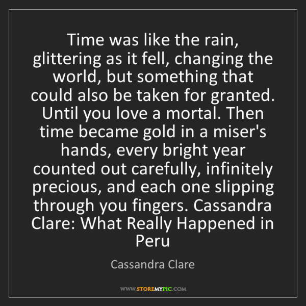 Cassandra Clare: Time was like the rain, glittering as it fell, changing...