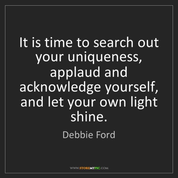 Debbie Ford: It is time to search out your uniqueness, applaud and...