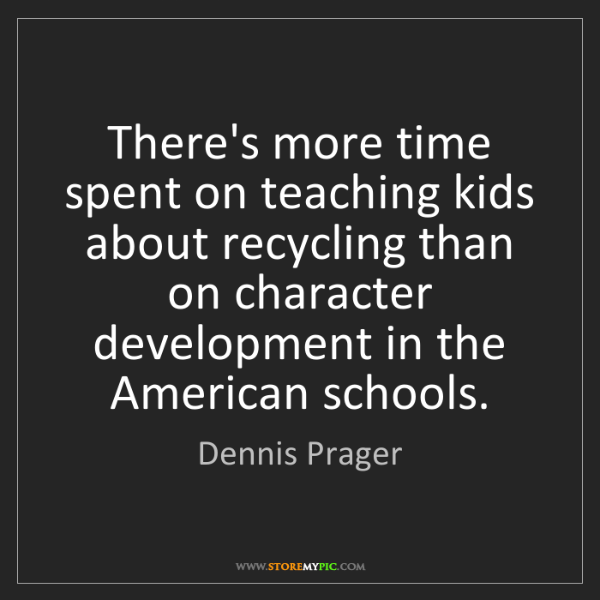 Dennis Prager: There's more time spent on teaching kids about recycling...