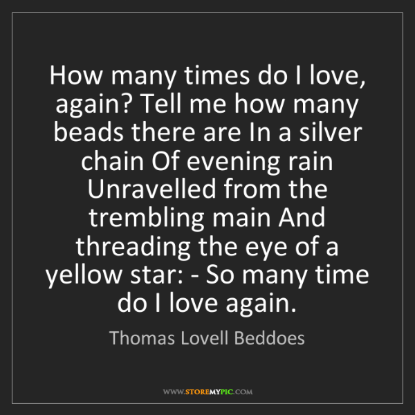 Thomas Lovell Beddoes: How many times do I love, again? Tell me how many beads...