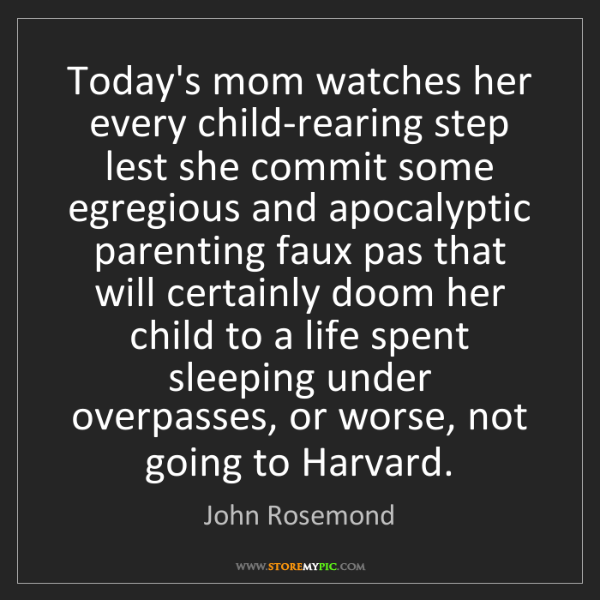 John Rosemond: Today's mom watches her every child-rearing step lest...